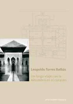 Leopoldo Torres Balbás - Un largo viaje con la Alhambra en el corazón