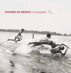 Visiones de México - 21 Fotógrafos